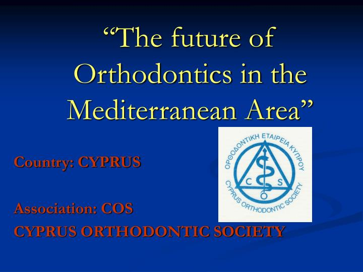 PPT - ''The future of Orthodontics in the Mediterranean Area