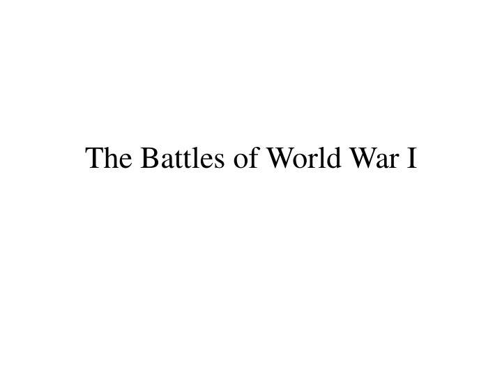 The Battles of World War I