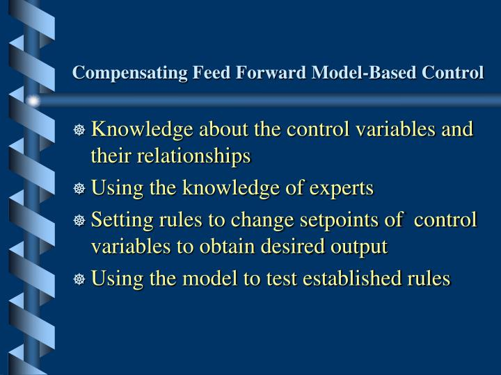 Compensating Feed Forward Model-Based Control