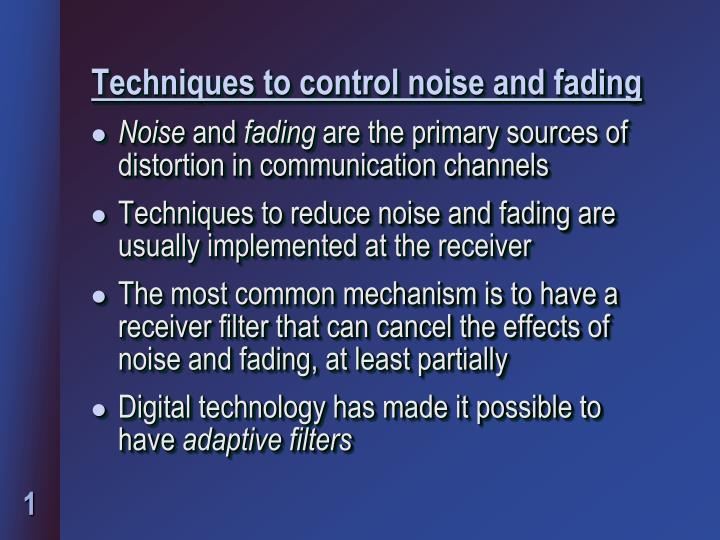 Techniques to control noise and fading