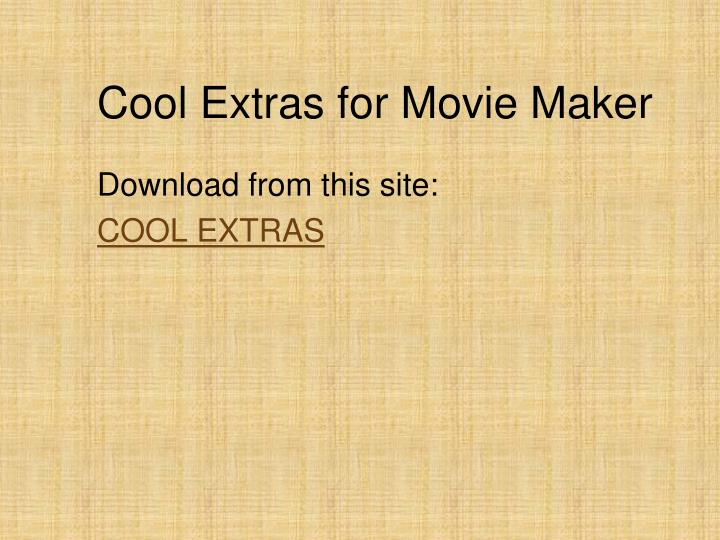 Cool Extras for Movie Maker