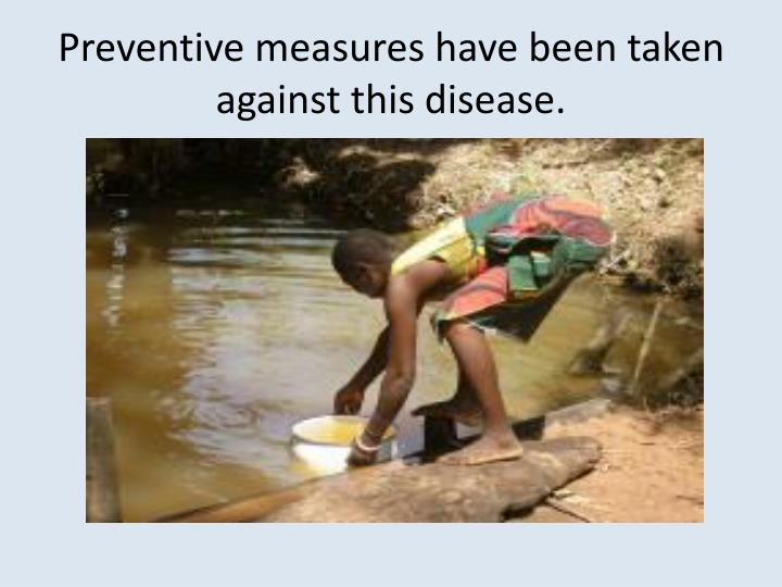 Preventive measures have been taken against this disease.