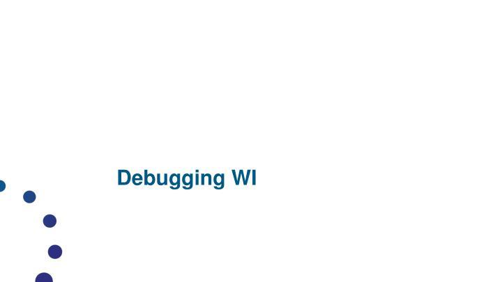 Debugging WI
