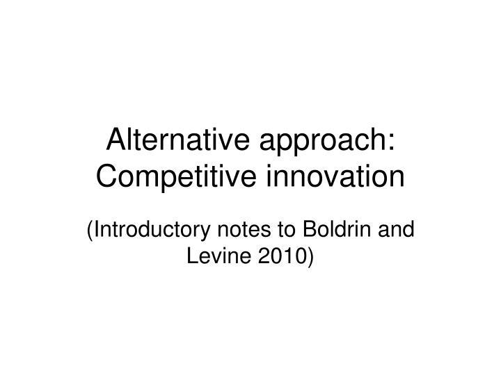 Alternative approach: Competitive innovation