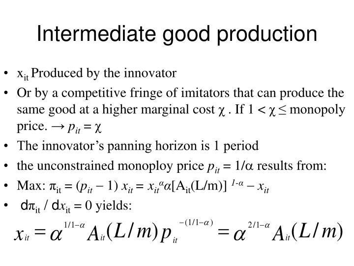 Intermediate good production