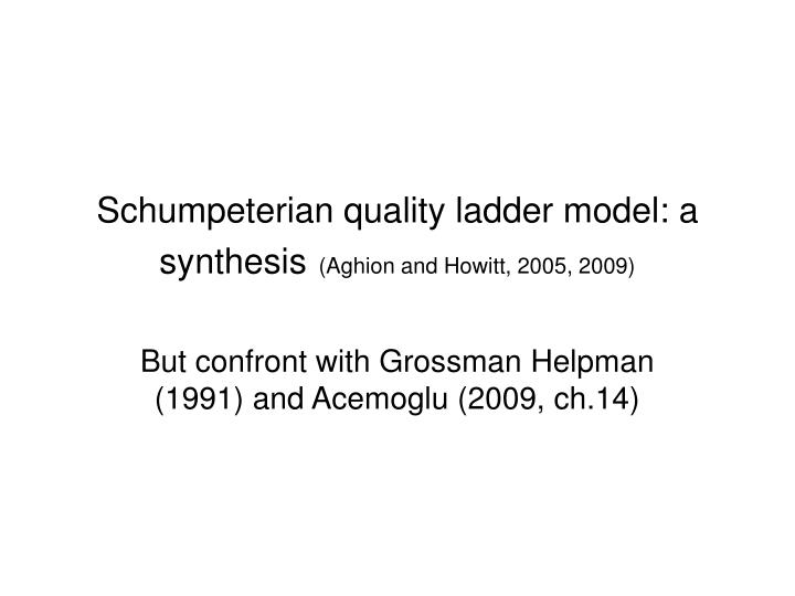 Schumpeterian quality ladder model a synthesis aghion and howitt 2005 2009