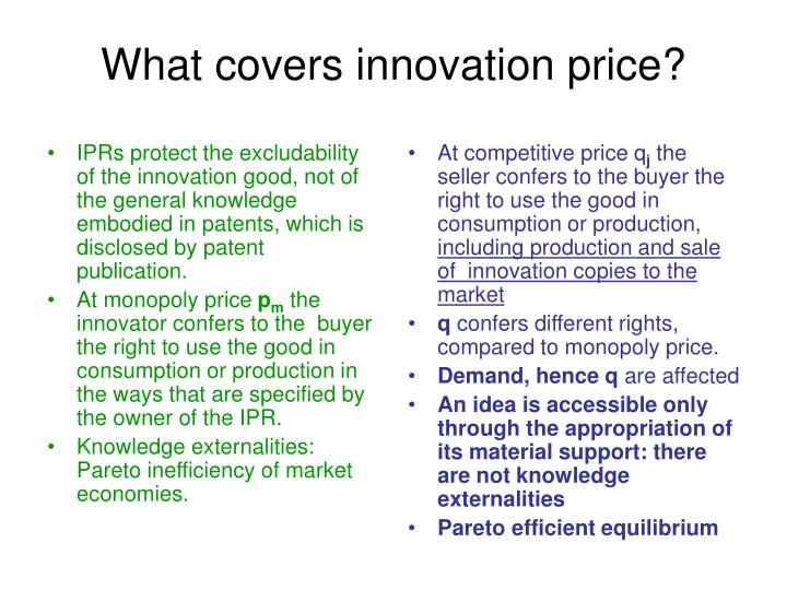 IPRs protect the excludability of the innovation good, not of the general knowledge embodied in patents, which is disclosed by patent publication.