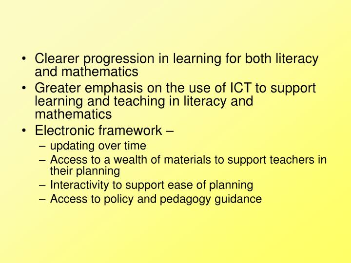 Clearer progression in learning for both literacy and mathematics