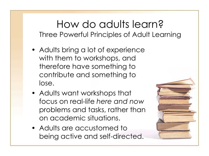 How do adults learn three powerful principles of adult learning