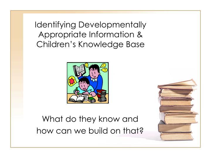Identifying Developmentally Appropriate Information &