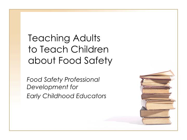 Teaching adults to teach children about food safety