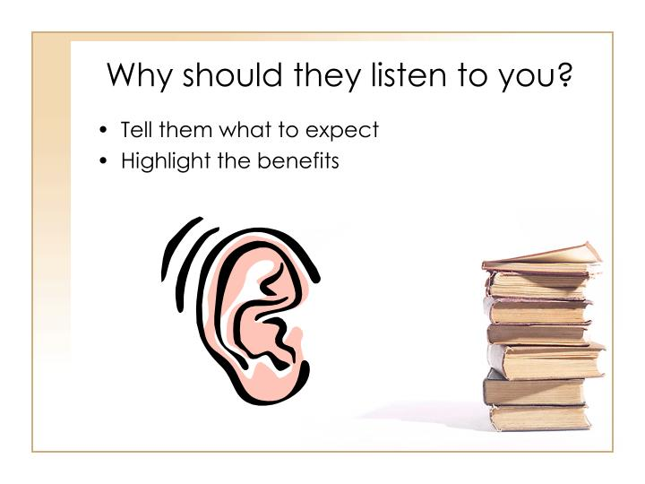 Why should they listen to you?