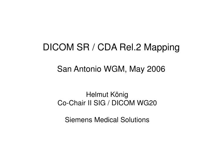Dicom sr cda rel 2 mapping san antonio wgm may 2006
