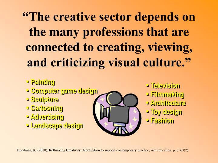 """The creative sector depends on the many professions that are connected to creating, viewing, and criticizing visual culture."""