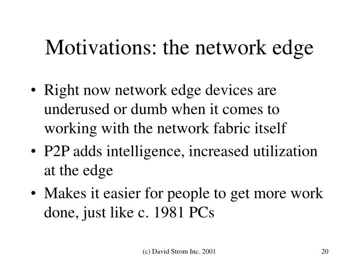 Motivations: the network edge