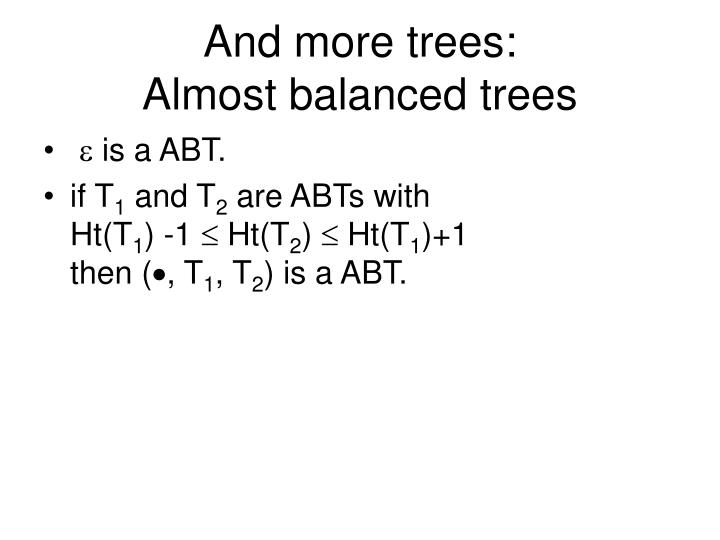 And more trees:                 Almost balanced trees