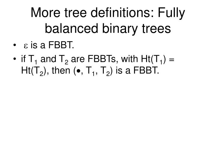 More tree definitions: Fully balanced binary trees