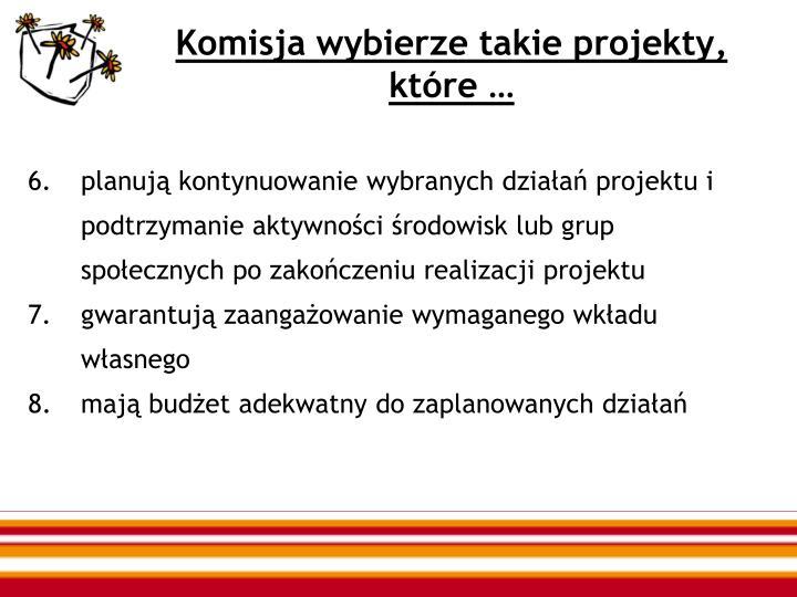 Komisja wybierze takie projekty, które …