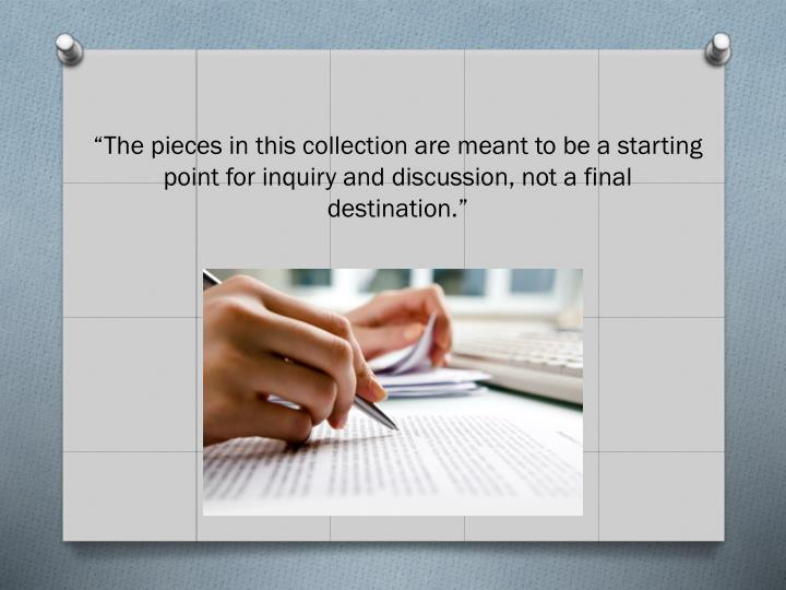 """""""The pieces in this collection are meant to be a starting point for inquiry and discussion, not a final destination."""""""