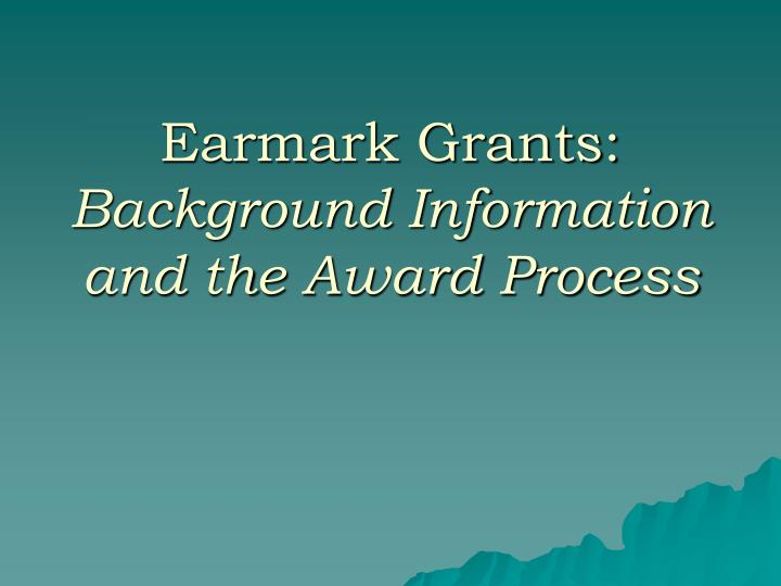 Earmark grants background information and the award process