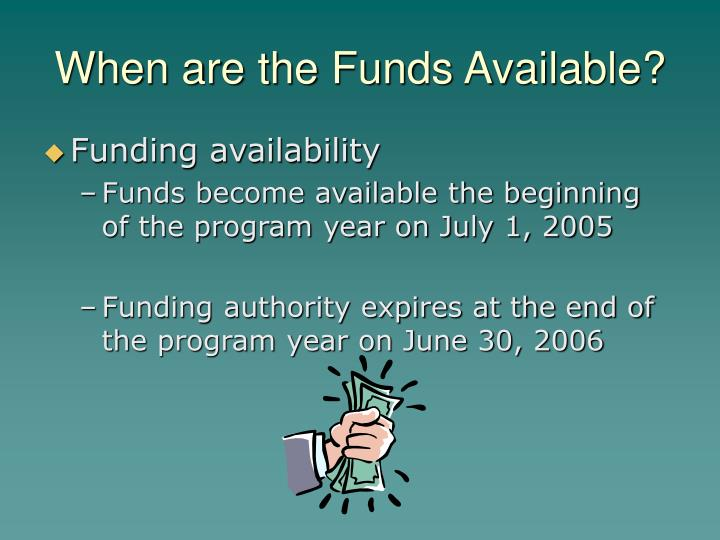 When are the Funds Available?