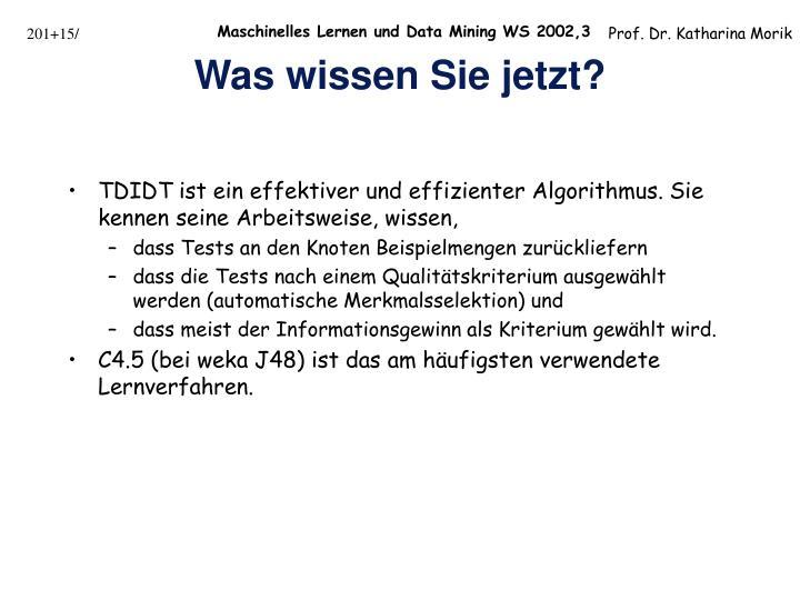 TDIDT ist ein effektiver und effizienter Algorithmus. Sie kennen seine Arbeitsweise, wissen,