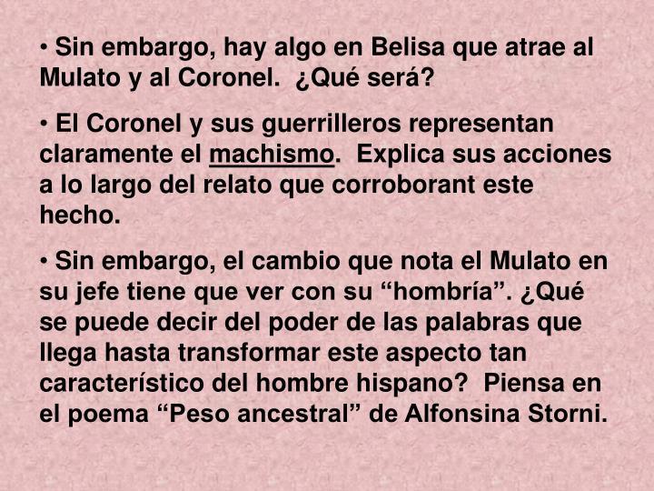 Sin embargo, hay algo en Belisa que atrae al Mulato y al Coronel.  ¿Qué ser