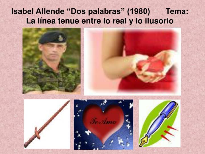 """Isabel Allende """"Dos palabras"""" (1980)       Tema: La l"""