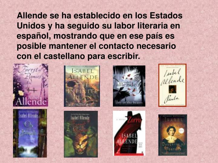 Allende se ha establecido en los Estados Unidos y ha seguido su labor literaria en español, mostran...