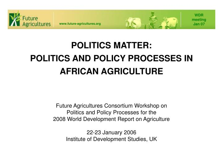 Politics matter politics and policy processes in african agriculture