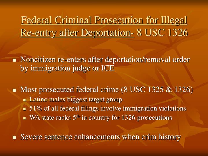 Federal Criminal Prosecution for Illegal Re-entry after Deportation-