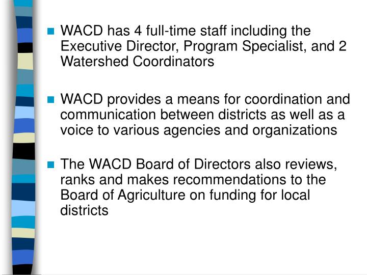 WACD has 4 full-time staff including the Executive Director, Program Specialist, and 2 Watershed Coordinators