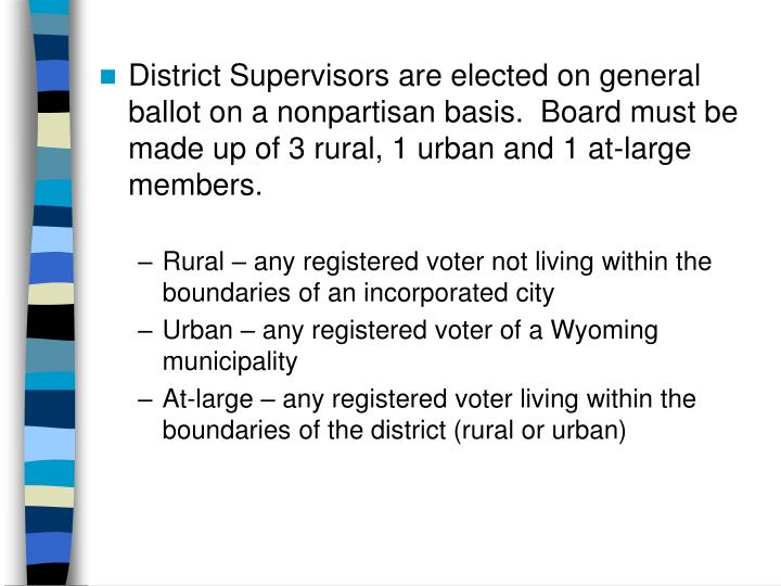 District Supervisors are elected on general ballot on a nonpartisan basis.  Board must be made up of 3 rural, 1 urban and 1 at-large members.