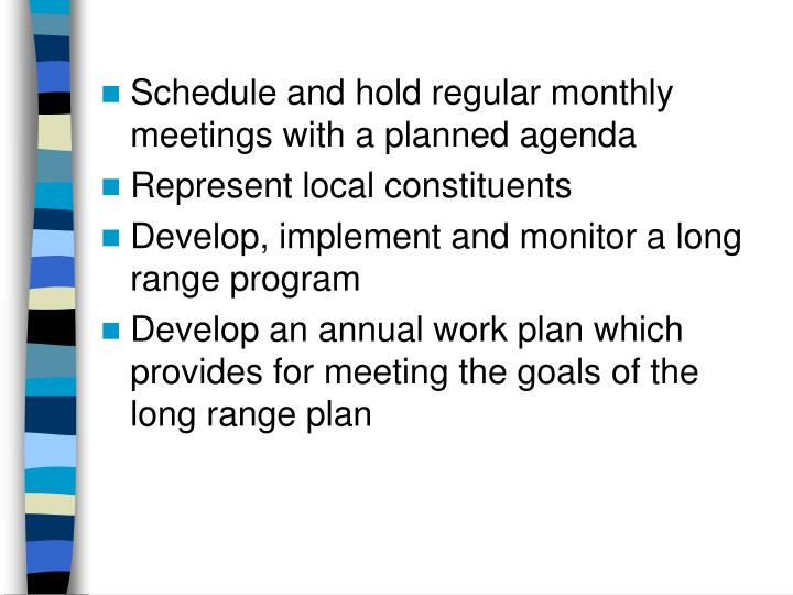 Schedule and hold regular monthly meetings with a planned agenda