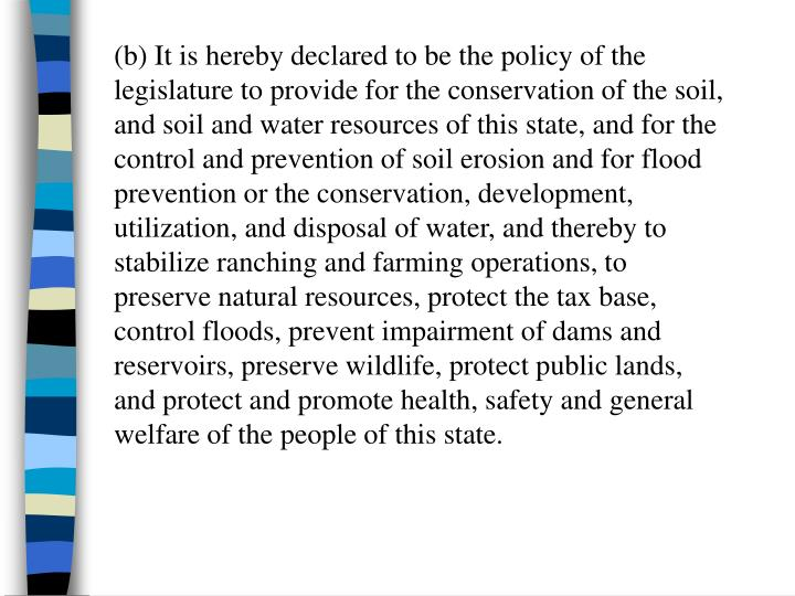 (b) It is hereby declared to be the policy of the legislature to provide for the conservation of the...