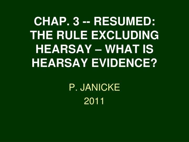 Chap 3 resumed the rule excluding hearsay what is hearsay evidence