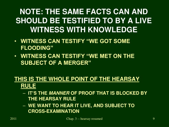 NOTE: THE SAME FACTS CAN AND SHOULD BE TESTIFIED TO BY A LIVE WITNESS WITH KNOWLEDGE