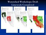 watershed workshops draft linework completed