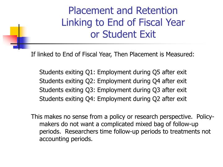 Placement and retention linking to end of fiscal year or student exit1