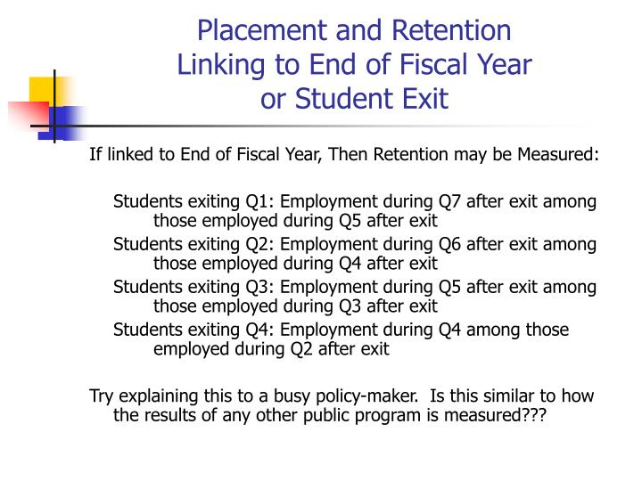 Placement and retention linking to end of fiscal year or student exit2
