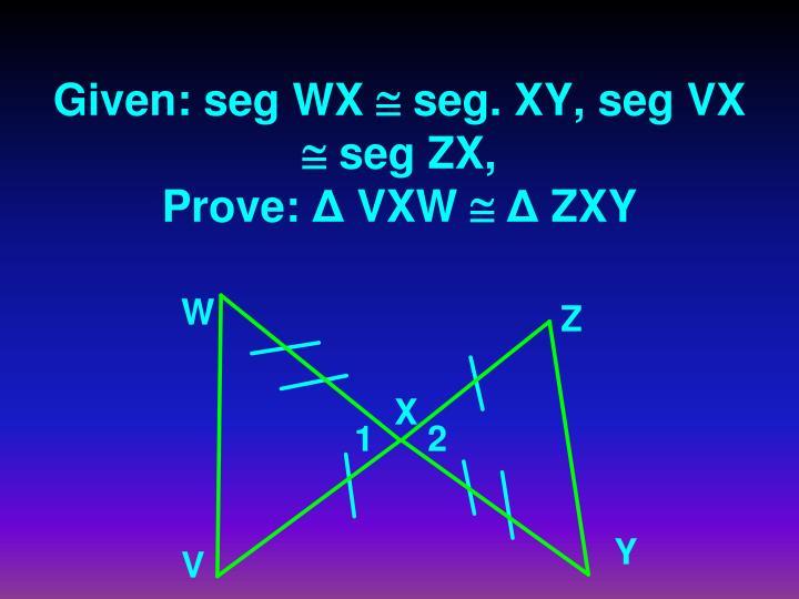 Given: seg WX