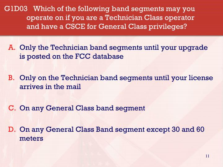 G1D03   Which of the following band segments may you operate on if you are a Technician Class operator  and have a CSCE for General Class privileges?