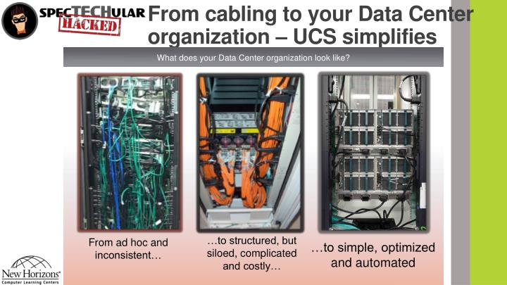 From cabling to your data center organization ucs simplifies