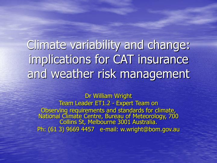 Climate variability and change implications for cat insurance and weather risk management