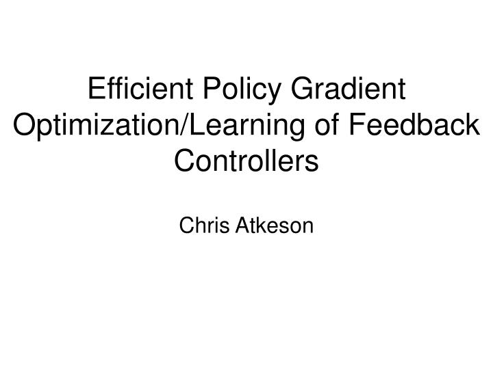 Efficient policy gradient optimization learning of feedback controllers