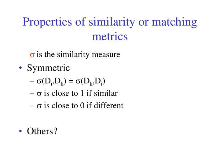Properties of similarity or matching metrics