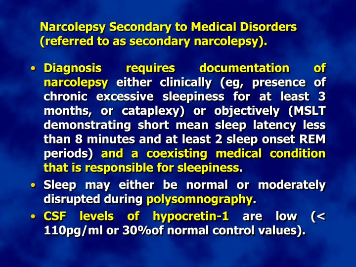 Narcolepsy Secondary to Medical Disorders (referred to as secondary narcolepsy).