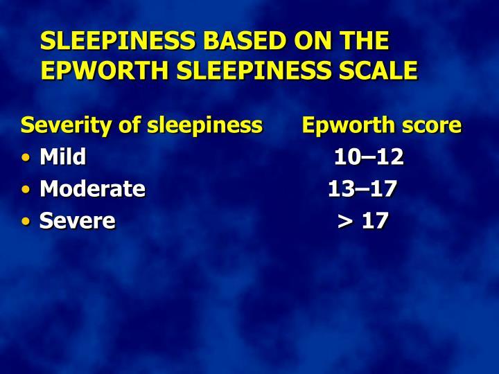 SLEEPINESS BASED ON THE EPWORTH SLEEPINESS SCALE