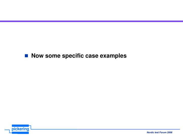 Now some specific case examples