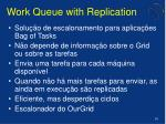 work queue with replication